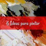 6 ideas para pintar óleo y ser creativo